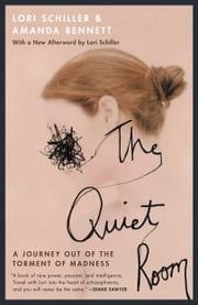The Quiet Room - A Journey Out of the Torment of Madness ebook by Lori Schiller,Amanda Bennett