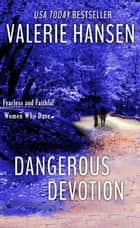 Dangerous Devotion ebook by Valerie Hansen