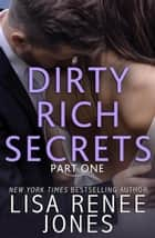 Dirty Rich Secrets: Part One - Dirty Rich Secrets, #1 ebook by Lisa Renee Jones