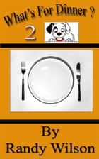 What's for Dinner? 2 ebook by Randy Wilson