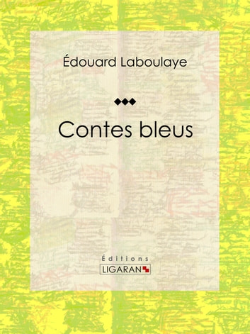 Contes bleus ebook by Édouard Laboulaye,Ligaran
