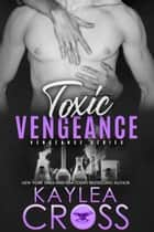 Toxic Vengeance ebook by Kaylea Cross