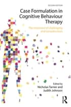Case Formulation in Cognitive Behaviour Therapy - The Treatment of Challenging and Complex Cases ebook by Nicholas Tarrier, Judith Johnson