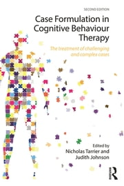 Case Formulation in Cognitive Behaviour Therapy - The Treatment of Challenging and Complex Cases ebook by Nicholas Tarrier,Judith Johnson