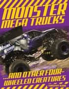 Monster Mega Trucks - . . . And Other Four-Wheeled Creatures ebook by Tim Kane