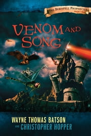 Venom and Song - The Berinfell Prophecies Series - Book Two ebook by Wayne Thomas Batson