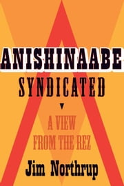 Anishinaabe Syndicated - A View from the Rez ebook by Margaret Noori,Jim Northrup