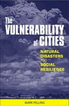 The Vulnerability of Cities ebook by Mark Pelling