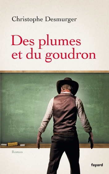 Des plumes et du goudron ebook by Christophe Desmurger