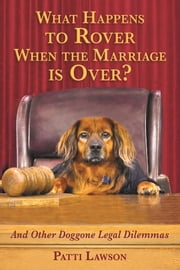 What Happens to Rover When the Marriage is Over? - And Other Doggone Legal Dilemmas ebook by Patti Lawson