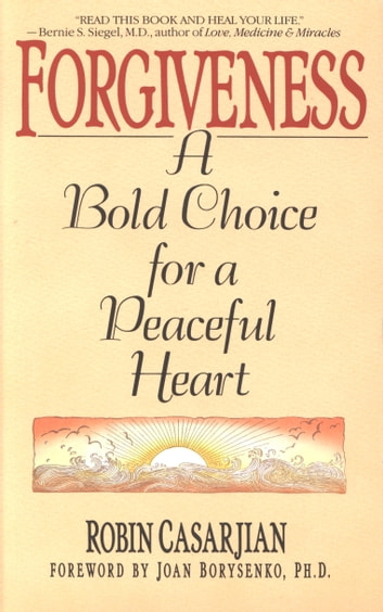 Forgiveness - A Bold Choice for a Peaceful Heart ebook by Robin Casarjian
