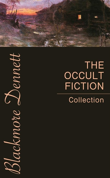 The Occult Fiction Collection ebook by Louisa May Alcott,Montague Rhodes James,Mary Shelley,Elizabeth Cleghorn Gaskell,Arnold Bennet,H.G. Wells,Oscar Wilde,Rudyard Kipling,Henry James,Joseph Sheridan Le Fanu,Charles Dickens,Washington Irving,H. Rider Haggard,Edith Nesbit,John Meade Falkner,William Hope Hodgson