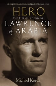 Hero - The Life & Legend of Lawrence of Arabia ebook by Michael Korda