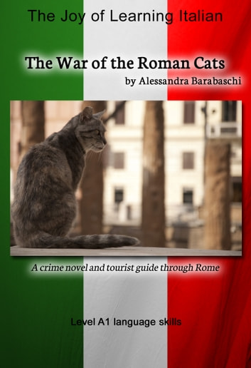 The War of the Roman Cats - Language Course Italian Level A1 - A crime novel and tourist guide through Rome ebook by Alessandra Barabaschi