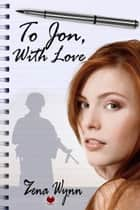 To Jon, With Love ebook by Zena Wynn