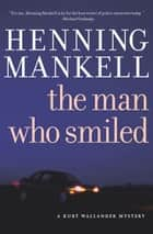 The Man Who Smiled ebook by Henning Mankell,Laurie Thompson