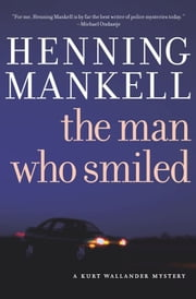 The Man Who Smiled - A Kurt Wallander Mystery ebook by Henning Mankell,Laurie Thompson