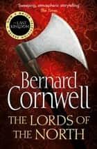 The Lords of the North (The Last Kingdom Series, Book 3) ebook by Bernard Cornwell