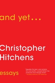 And Yet... - Essays ebook by Christopher Hitchens