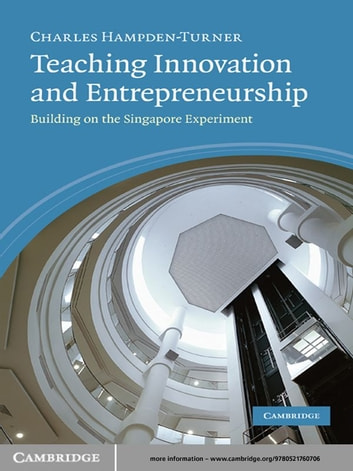 Teaching Innovation and Entrepreneurship - Building on the Singapore Experiment ebook by Charles Hampden-Turner