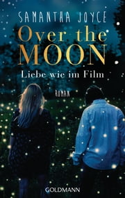 Over the Moon - Liebe wie im Film ebook by Nicole Hölsken, Samantha Joyce