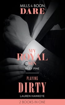 My Royal Sin: My Royal Sin (Arrogant Heirs) / Playing Dirty (Mills & Boon Dare) ebook by Riley Pine, Lauren Hawkeye