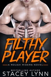 Filthy Player - A Rough Riders Novel, #2 ebook by Stacey Lynn