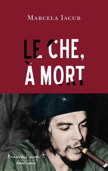 Le Che, à mort ebook by Marcela IACUB