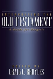 Interpreting the Old Testament - A Guide for Exegesis ebook by Craig C. Broyles