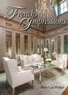 French Impressions ebook by Betty Lou Phillips