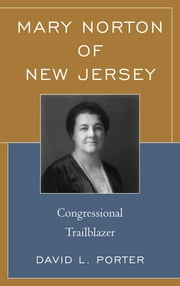 Mary Norton of New Jersey - Congressional Trailblazer ebook by David L. Porter