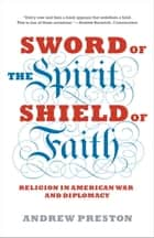 Sword of the Spirit, Shield of Faith ebook by Andrew Preston