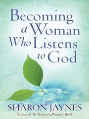 Becoming a Woman Who Listens to God ebook by Sharon Jaynes