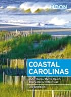 Moon Coastal Carolinas - Outer Banks, Myrtle Beach, Charleston & Hilton Head eBook by Jim Morekis