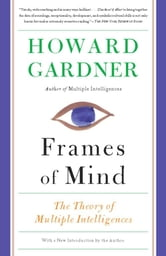Frames of Mind - The Theory of Multiple Intelligences ebook by Howard Gardner