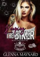 Keeping The Biker - Royal Bastards MC: Charleston, WV, #4 ebook by Glenna Maynard