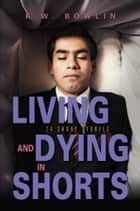Living & Dying in Shorts ebook by K.W. Bowlin