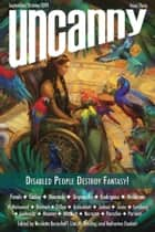 Uncanny Magazine Issue 30: Disabled People Destroy Fantasy! - September/October 2019 ebook by Katharine Duckett, Nicolette Barischoff, Lisa M. Bradley,...