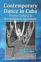 Contemporary Dance in Cuba - Tecnica Cubana as Revolutionary Movement ebook by Suki John