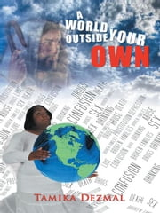A WORLD OUTSIDE YOUR OWN ebook by Tamika Dezmal