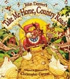 Take Me Home, Country Roads ebook by John Denver, Christopher Canyon