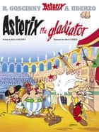 Asterix The Gladiator - Album 4 ebook by René Goscinny, Albert Uderzo