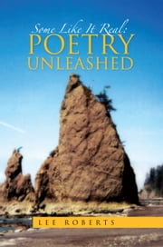 Some Like It Real: Poetry Unleashed ebook by Lee Roberts
