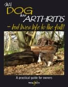 My dog has arthritis - ... but lives life to the full! ebook by Gill Carrick