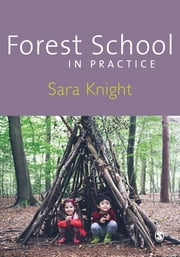 Forest School in Practice - For All Ages ebook by Mrs. Sara Knight