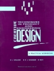 Creative Techniques in Product and Engineering Design: A Practical Workbook ebook by Walker, D J