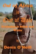 Out of Africa is Out of Date ebook by Denis O'Neill