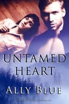 Untamed Heart ebook by Ally Blue