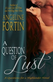 A Question of Lust - Questions for a Highlander, #3 ebook by Angeline Fortin