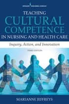 Teaching Cultural Competence in Nursing and Health Care, Third Edition ebook by Dr. Marianne R. Jeffreys, EdD, RN